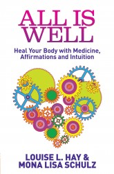 9781848505506 - All Is Well Heal Your Body with Medicine, Affirmations and Intuition – By Louise L. Hay and Mona Lisa Schulz